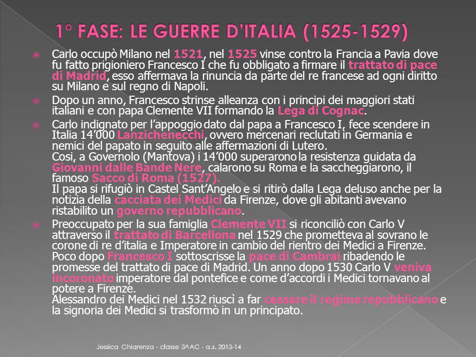  Carlo occupò Milano nel 1521, nel 1525 vinse contro la Francia a Pavia dove fu fatto prigioniero Francesco I che fu obbligato a firmare il trattato