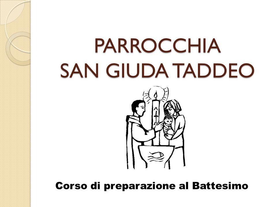 PARROCCHIA SAN GIUDA TADDEO Corso di preparazione al Battesimo