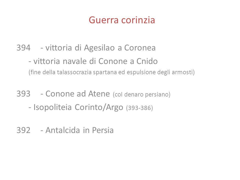 Guerra corinzia 394 - vittoria di Agesilao a Coronea - vittoria navale di Conone a Cnido (fine della talassocrazia spartana ed espulsione degli armost
