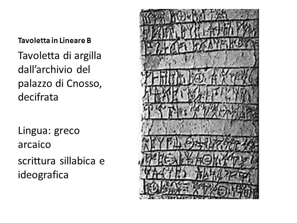 Tavoletta in Lineare B Tavoletta di argilla dall'archivio del palazzo di Cnosso, decifrata Lingua: greco arcaico scrittura sillabica e ideografica