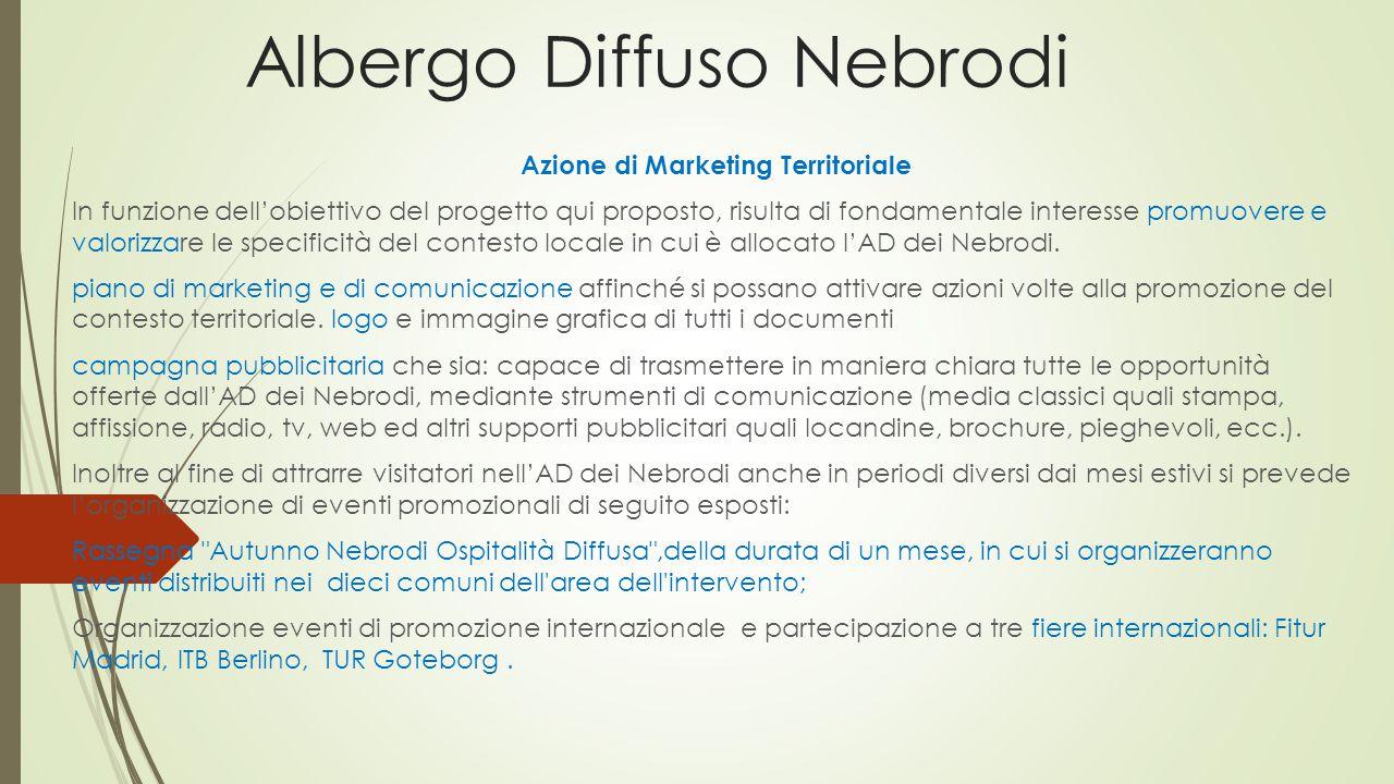Albergo Diffuso Nebrodi Azione di Marketing Territoriale In funzione dell'obiettivo del progetto qui proposto, risulta di fondamentale interesse promuovere e valorizzare le specificità del contesto locale in cui è allocato l'AD dei Nebrodi.