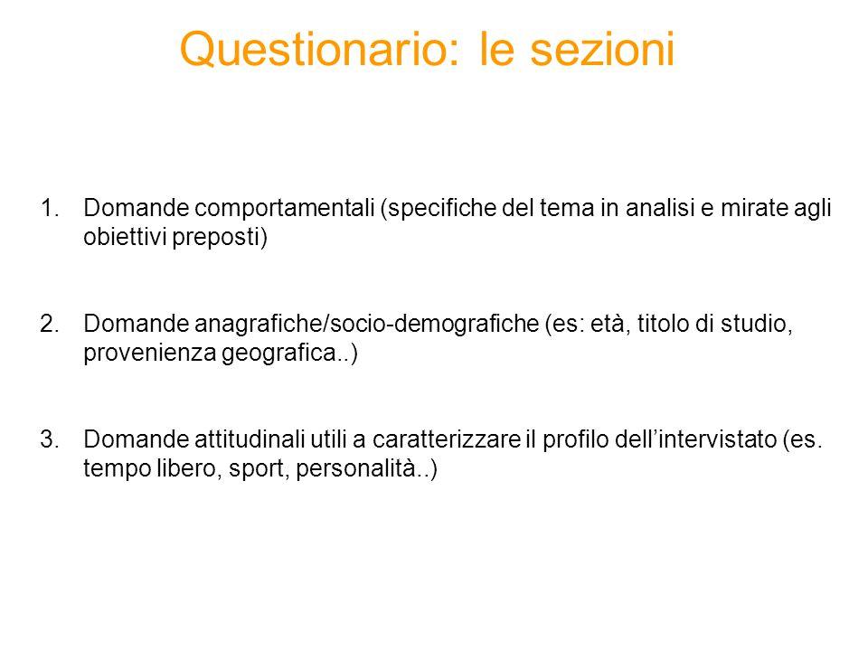 Questionario: le sezioni 1.Domande comportamentali (specifiche del tema in analisi e mirate agli obiettivi preposti) 2.Domande anagrafiche/socio-demog