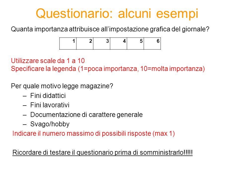 Questionario: alcuni esempi Quanta importanza attribuisce all'impostazione grafica del giornale? Utilizzare scale da 1 a 10 Specificare la legenda (1=