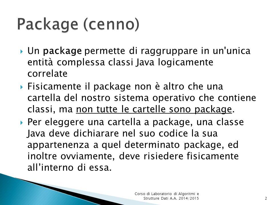  Un package permette di raggruppare in un unica entità complessa classi Java logicamente correlate  Fisicamente il package non è altro che una cartella del nostro sistema operativo che contiene classi, ma non tutte le cartelle sono package.