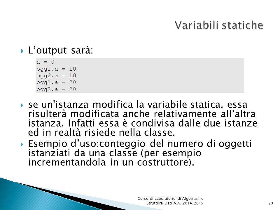  L'output sarà:  se un istanza modifica la variabile statica, essa risulterà modificata anche relativamente all'altra istanza.