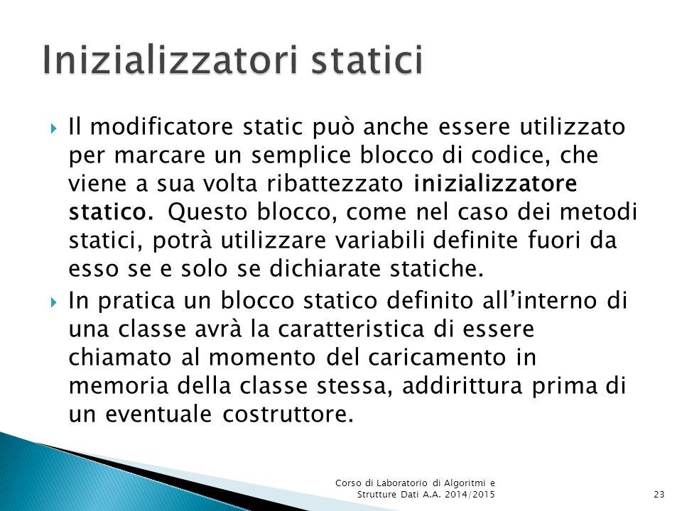  Il modificatore static può anche essere utilizzato per marcare un semplice blocco di codice, che viene a sua volta ribattezzato inizializzatore statico.