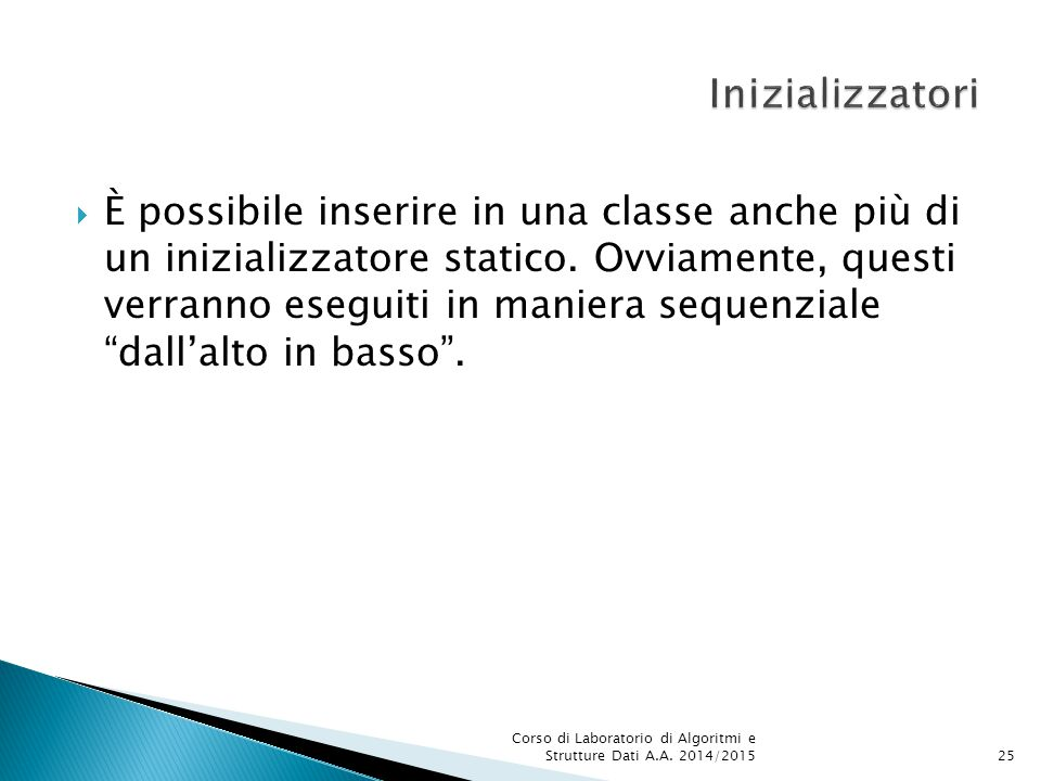  È possibile inserire in una classe anche più di un inizializzatore statico.