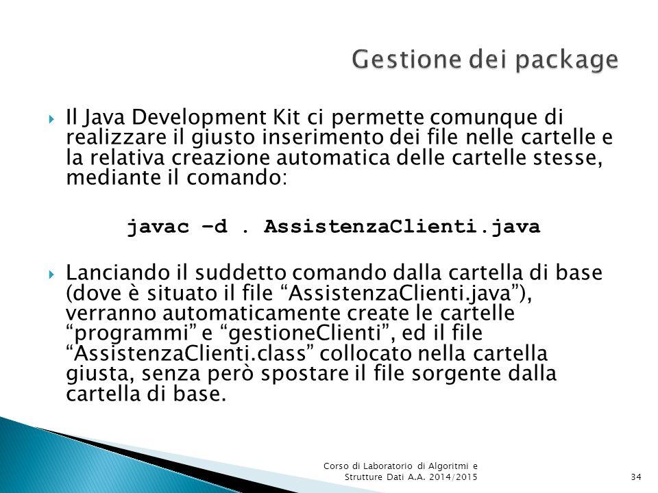  Il Java Development Kit ci permette comunque di realizzare il giusto inserimento dei file nelle cartelle e la relativa creazione automatica delle cartelle stesse, mediante il comando: javac –d.