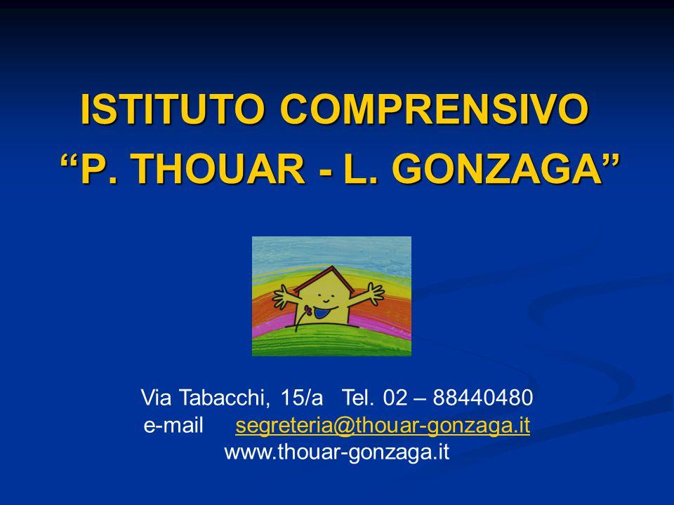 "ISTITUTO COMPRENSIVO ""P. THOUAR - L. GONZAGA"" Via Tabacchi, 15/a Tel. 02 – 88440480 e-mail segreteria@thouar-gonzaga.itsegreteria@thouar-gonzaga.it ww"