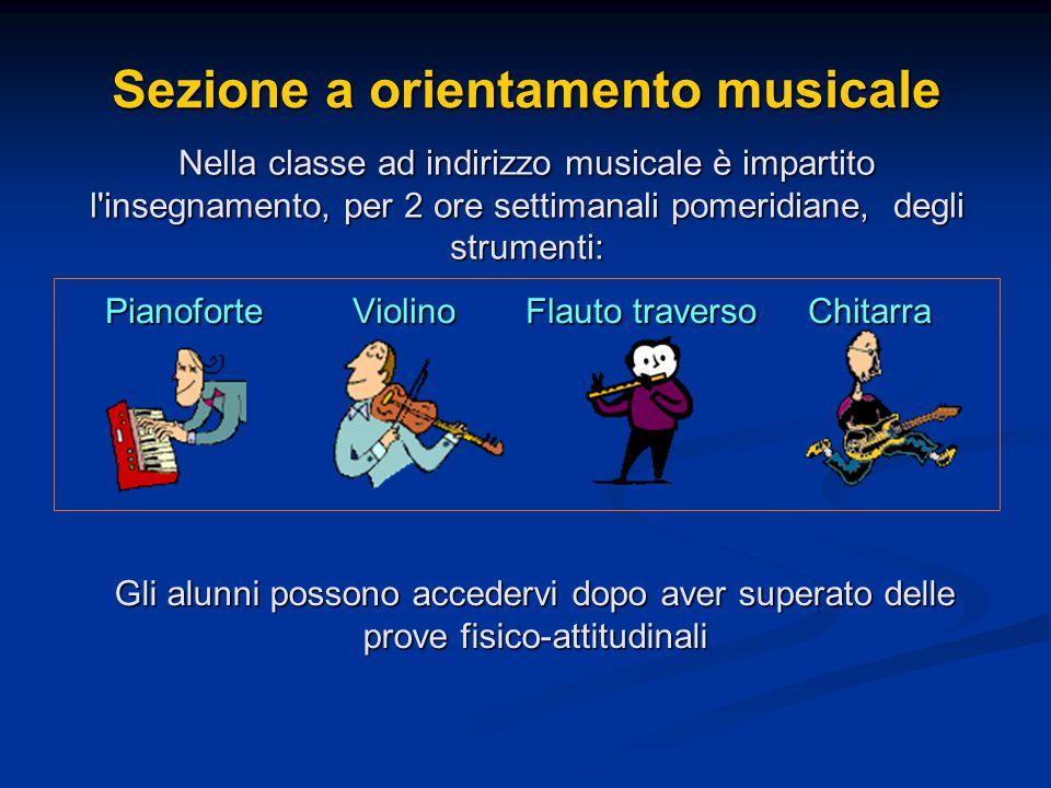 Sezione a orientamento musicale Pianoforte Violino Flauto traverso Chitarra Nella classe ad indirizzo musicale è impartito l'insegnamento, per 2 ore s