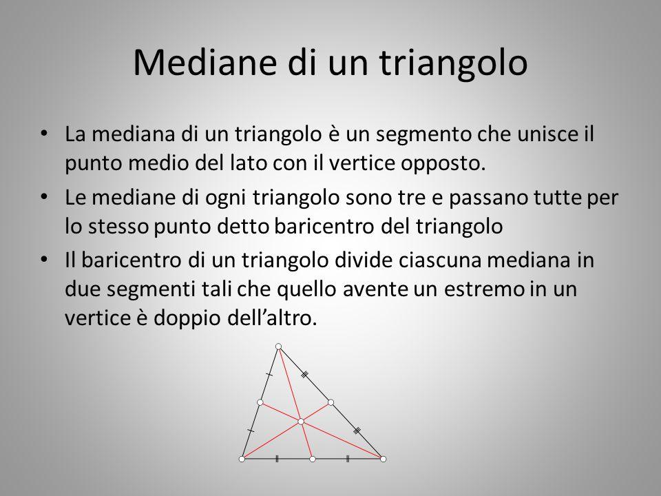 Mediane di un triangolo La mediana di un triangolo è un segmento che unisce il punto medio del lato con il vertice opposto. Le mediane di ogni triango