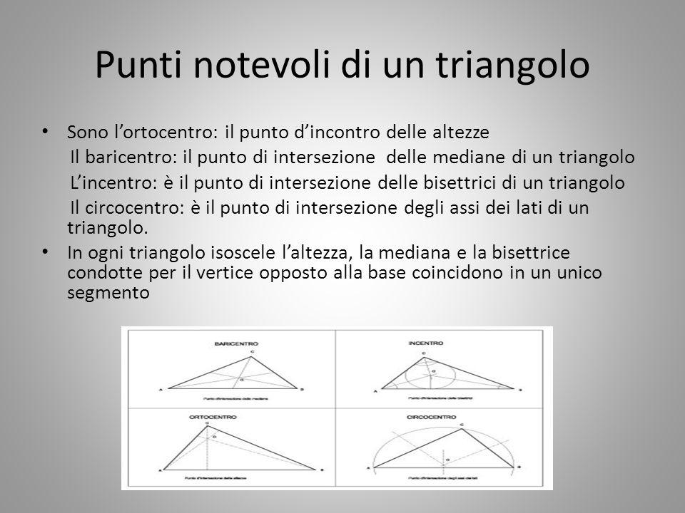 Punti notevoli di un triangolo Sono l'ortocentro: il punto d'incontro delle altezze Il baricentro: il punto di intersezione delle mediane di un triang