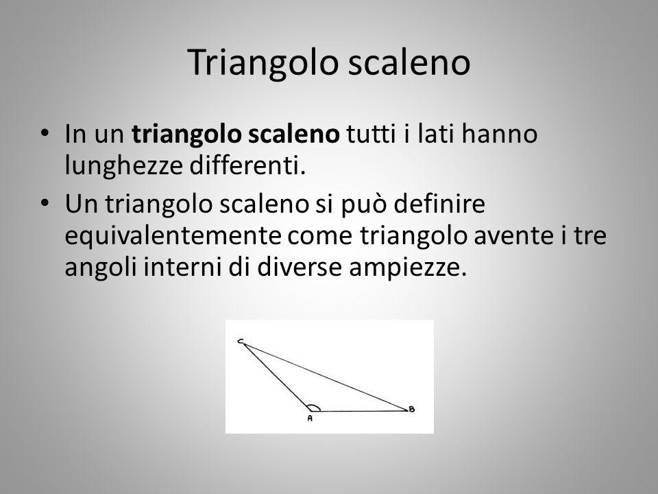 Triangolo scaleno In un triangolo scaleno tutti i lati hanno lunghezze differenti. Un triangolo scaleno si può definire equivalentemente come triangol