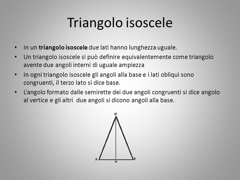 Triangolo isoscele In un triangolo isoscele due lati hanno lunghezza uguale. Un triangolo isoscele si può definire equivalentemente come triangolo ave