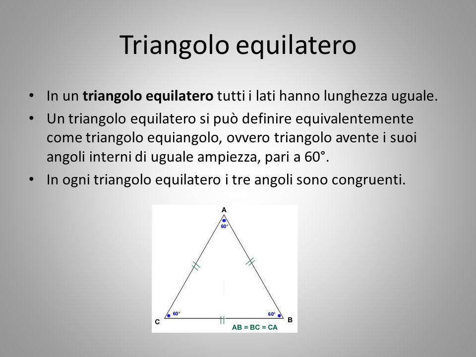 Triangolo equilatero In un triangolo equilatero tutti i lati hanno lunghezza uguale. Un triangolo equilatero si può definire equivalentemente come tri