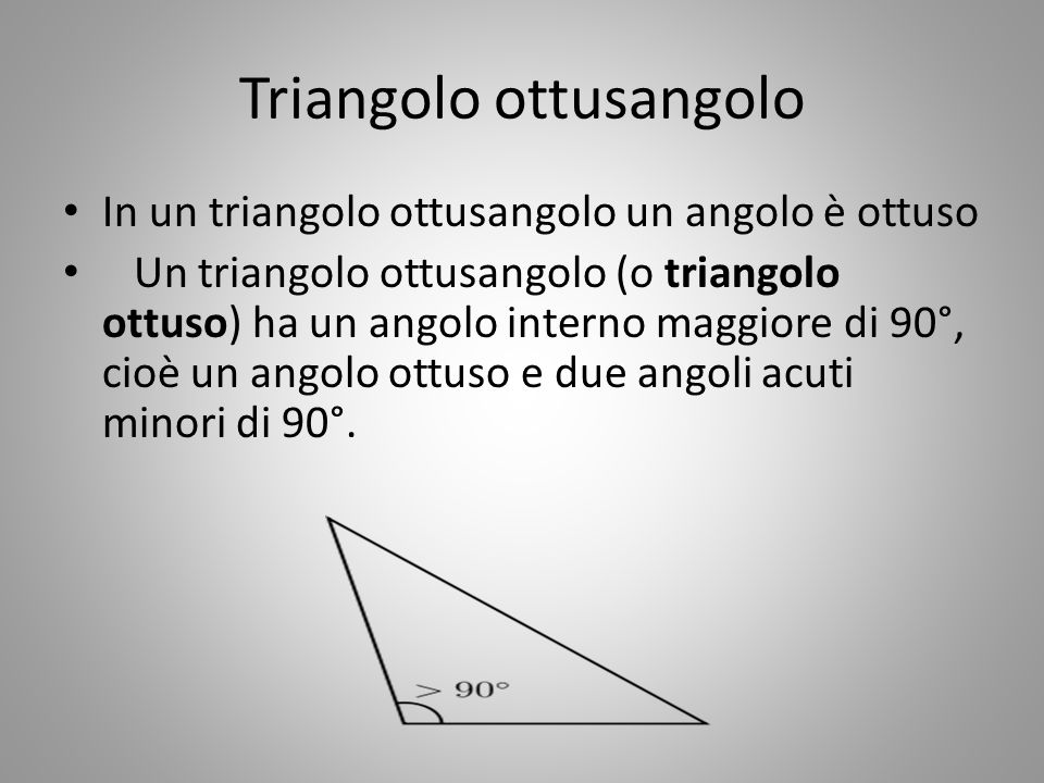 Triangolo ottusangolo In un triangolo ottusangolo un angolo è ottuso Un triangolo ottusangolo (o triangolo ottuso) ha un angolo interno maggiore di 90
