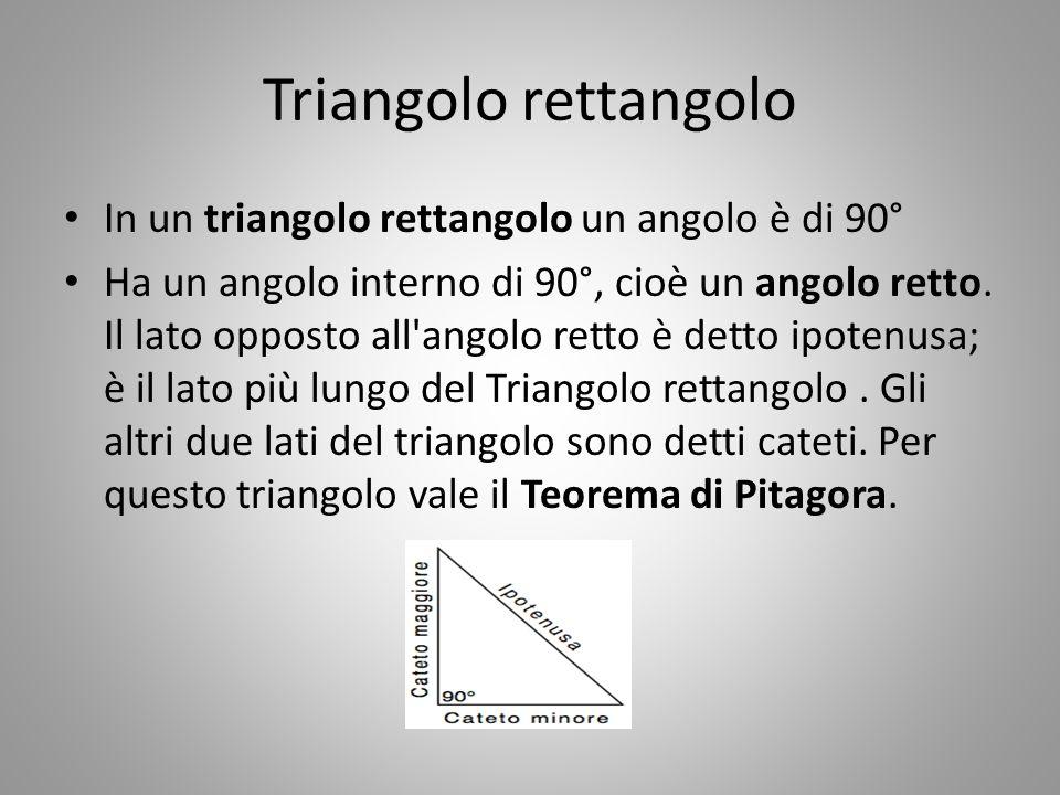 Triangolo rettangolo In un triangolo rettangolo un angolo è di 90° Ha un angolo interno di 90°, cioè un angolo retto. Il lato opposto all'angolo retto