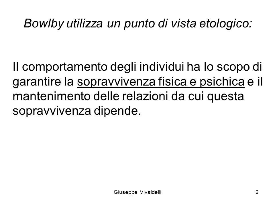 Bowlby utilizza un punto di vista etologico: Il comportamento degli individui ha lo scopo di garantire la sopravvivenza fisica e psichica e il manteni