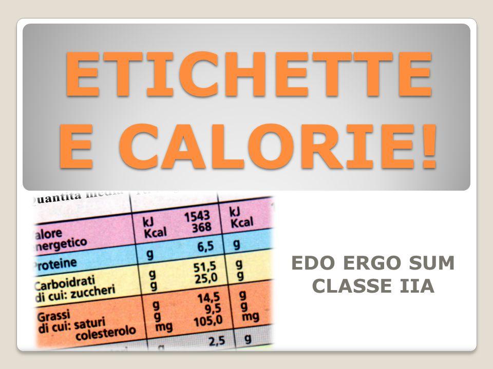 ETICHETTE E CALORIE! EDO ERGO SUM CLASSE IIA