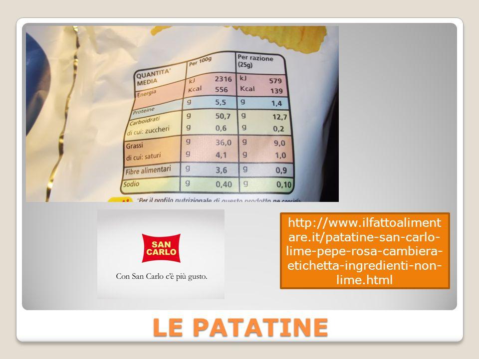 LE PATATINE http://www.ilfattoaliment are.it/patatine-san-carlo- lime-pepe-rosa-cambiera- etichetta-ingredienti-non- lime.html