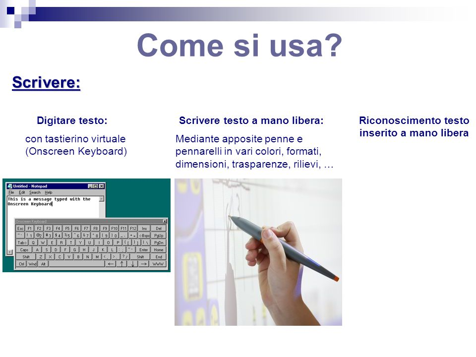Come si usa? Scrivere: Scrivere testo a mano libera:Digitare testo: con tastierino virtuale (Onscreen Keyboard) Riconoscimento testo inserito a mano l