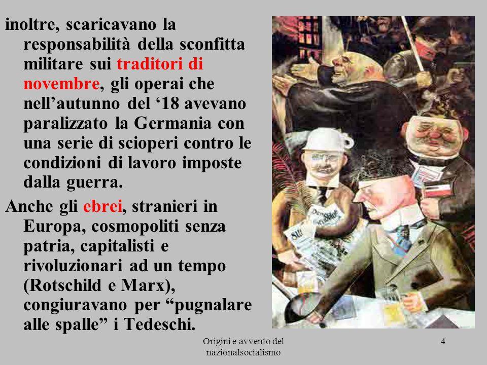 Origini e avvento del nazionalsocialismo 4 inoltre, scaricavano la responsabilità della sconfitta militare sui traditori di novembre, gli operai che n