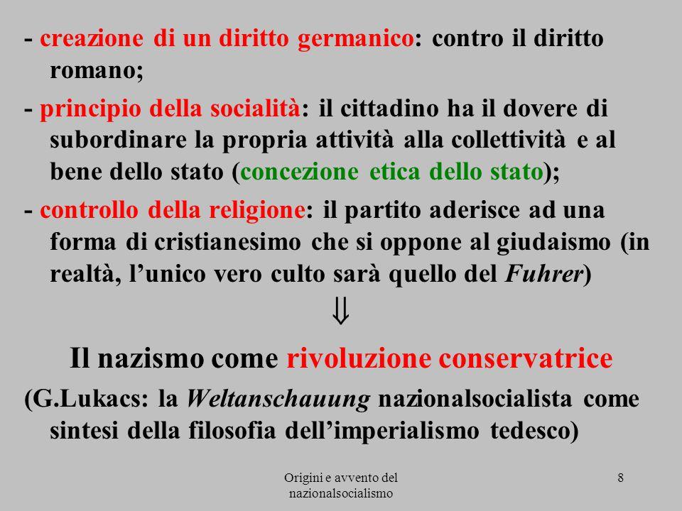 Origini e avvento del nazionalsocialismo 8 - creazione di un diritto germanico: contro il diritto romano; - principio della socialità: il cittadino ha