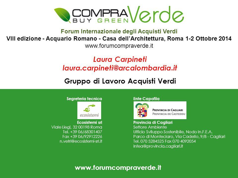 Laura Carpineti laura.carpineti@arcalombardia.it Gruppo di Lavoro Acquisti Verdi Segreteria tecnica Ecosistemi srl Viale Liegi, 32 00198 Roma Tel.
