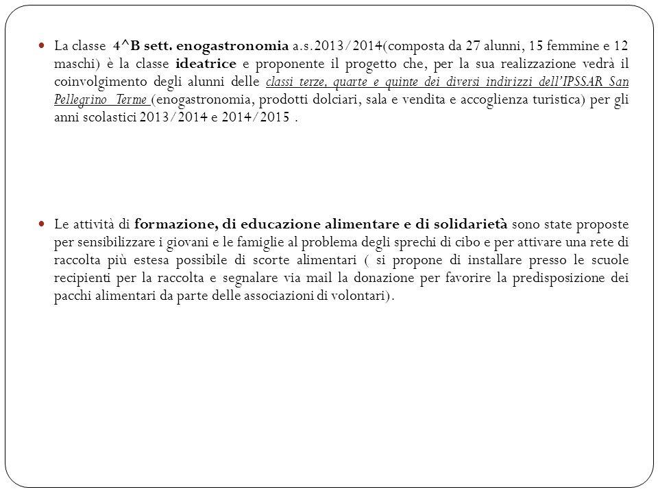 La classe 4^B sett. enogastronomia a.s.2013/2014(composta da 27 alunni, 15 femmine e 12 maschi) è la classe ideatrice e proponente il progetto che, pe