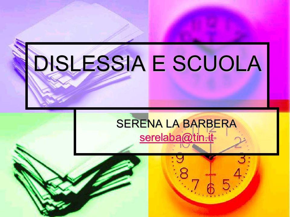 DISLESSIA E SCUOLA SERENA LA BARBERA serelaba@tin.it