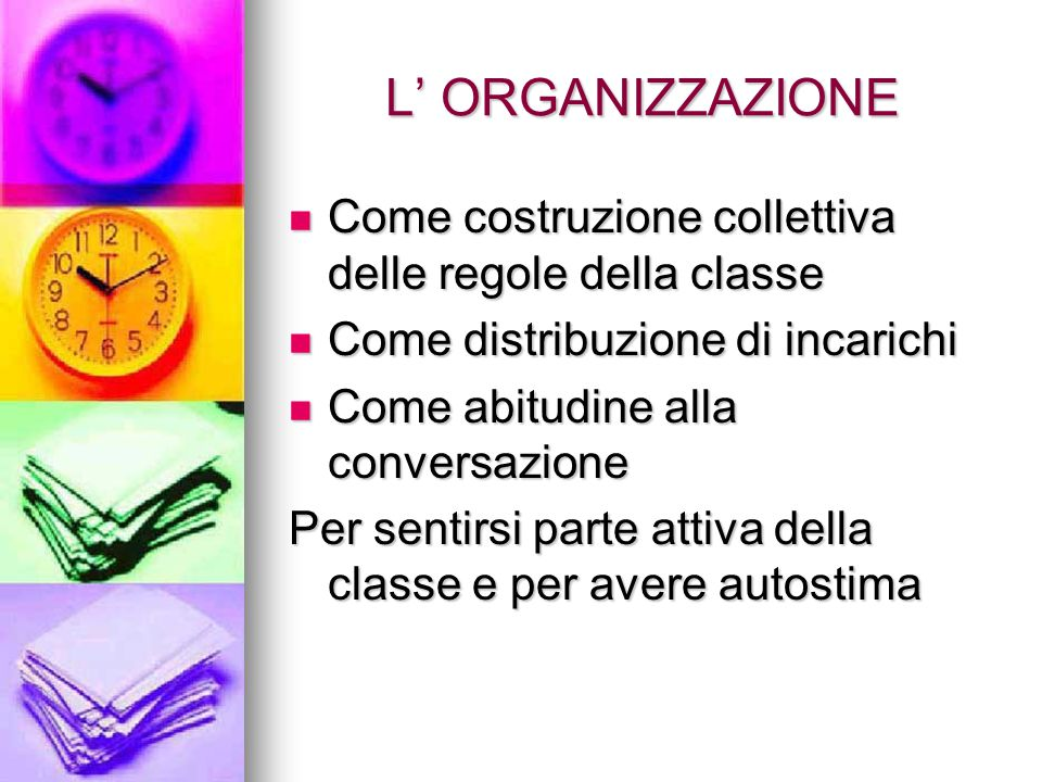 L' ORGANIZZAZIONE Come costruzione collettiva delle regole della classe Come costruzione collettiva delle regole della classe Come distribuzione di in
