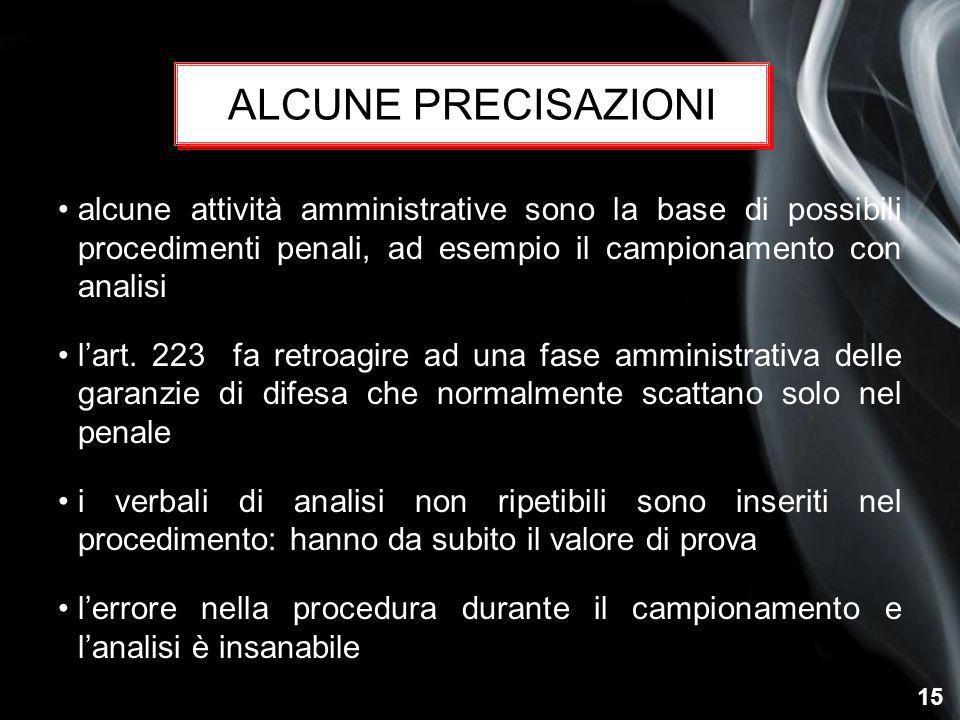 15 alcune attività amministrative sono la base di possibili procedimenti penali, ad esempio il campionamento con analisi l'art. 223 fa retroagire ad u