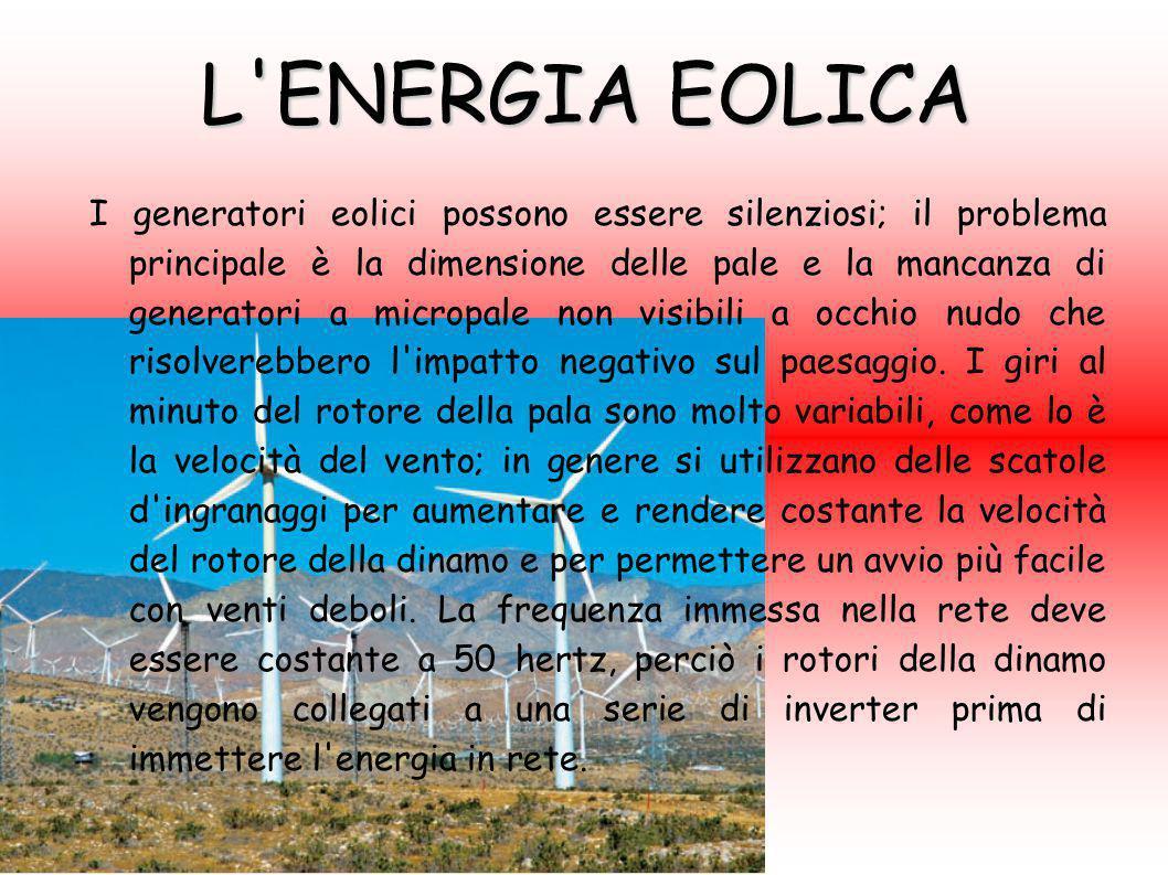 L ENERGIA EOLICA La cinematica del generatore eolico è caratterizzata da bassi attriti, moderato surriscaldamento che necessita di un sistema di refrigeranti (olio, oppure acqua che disperdono il calore grazie a radiatori) e un costo di manutenzione relativamente basso.