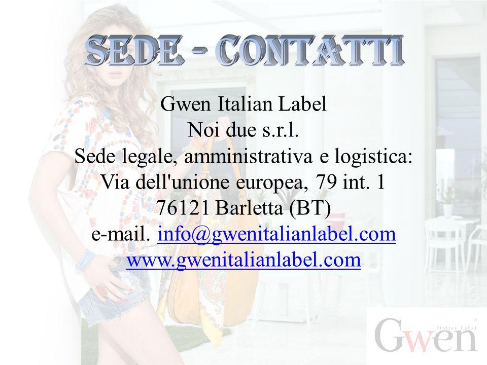 Gwen Italian Label Noi due s.r.l. Sede legale, amministrativa e logistica: Via dell'unione europea, 79 int. 1 76121 Barletta (BT) e-mail. info@gwenita