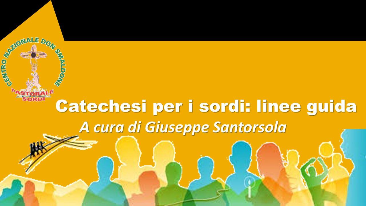 Catechesi per i sordi: linee guida A cura di Giuseppe Santorsola