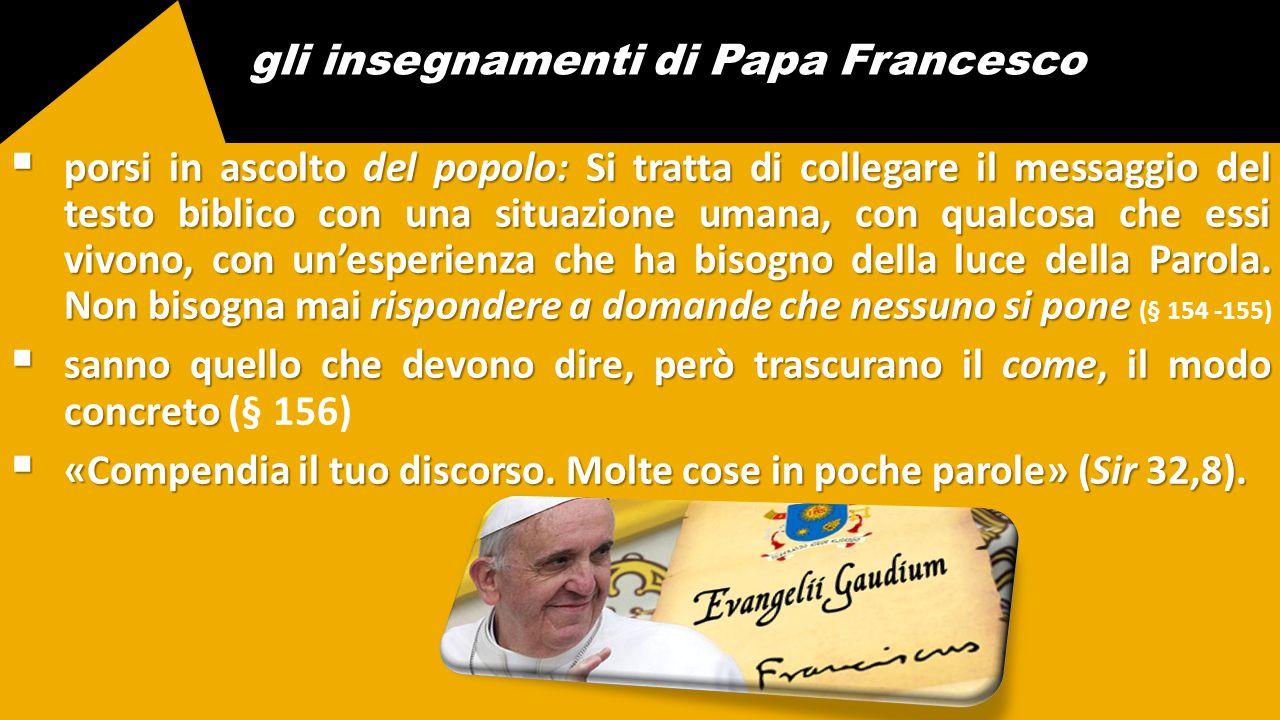 gli insegnamenti di Papa Francesco  porsi in ascolto del popolo: Si tratta di collegare il messaggio del testo biblico con una situazione umana, con
