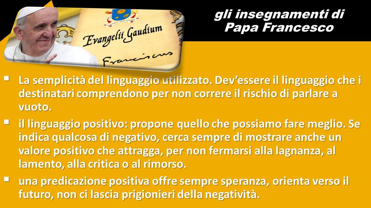 gli insegnamenti di Papa Francesco  La semplicità del linguaggio utilizzato. Dev'essere il linguaggio che i destinatari comprendono per non correre i