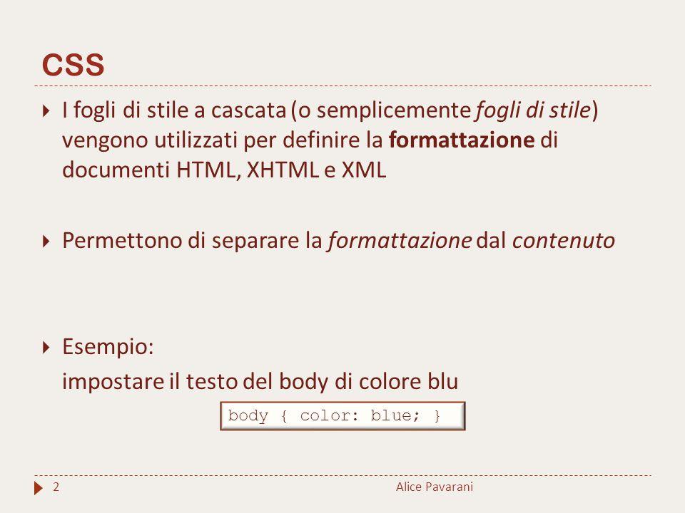CSS  I fogli di stile a cascata (o semplicemente fogli di stile) vengono utilizzati per definire la formattazione di documenti HTML, XHTML e XML  Pe