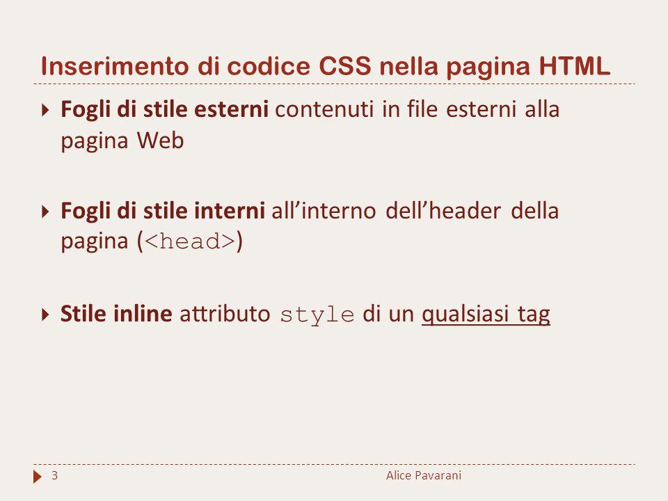 Inserimento di codice CSS nella pagina HTML Alice Pavarani3  Fogli di stile esterni contenuti in file esterni alla pagina Web  Fogli di stile intern