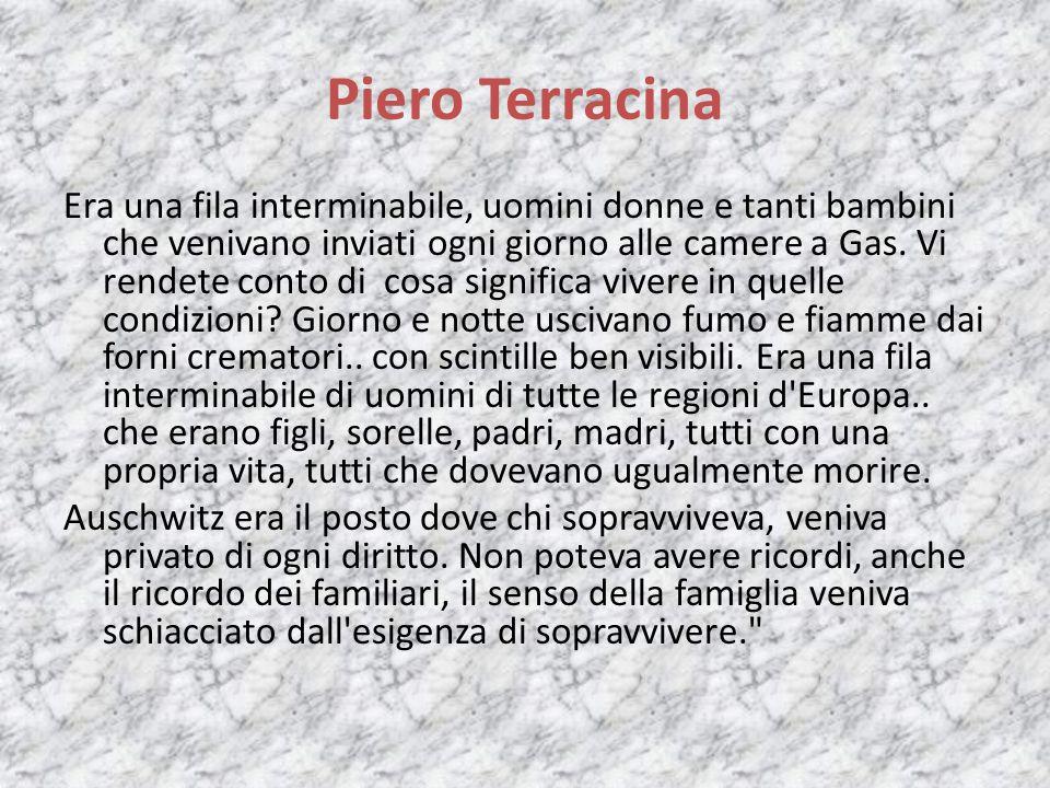 Piero Terracina Era una fila interminabile, uomini donne e tanti bambini che venivano inviati ogni giorno alle camere a Gas.
