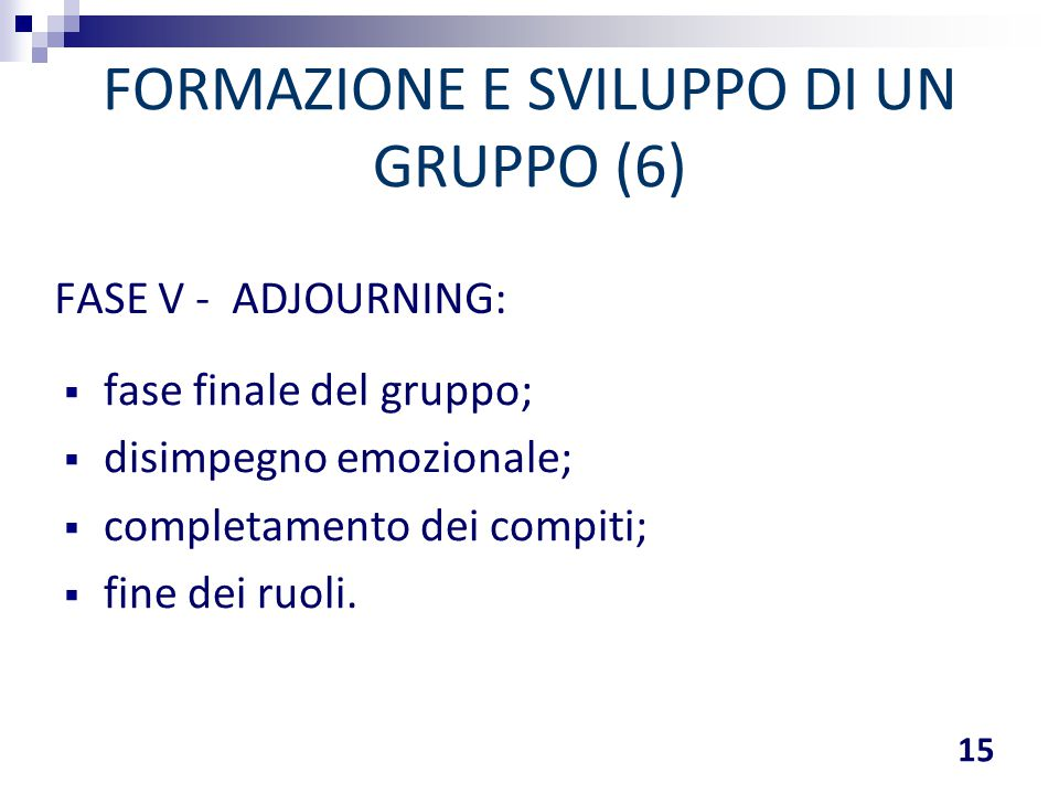 FORMAZIONE E SVILUPPO DI UN GRUPPO (6)  fase finale del gruppo;  disimpegno emozionale;  completamento dei compiti;  fine dei ruoli. 15 FASE V - A