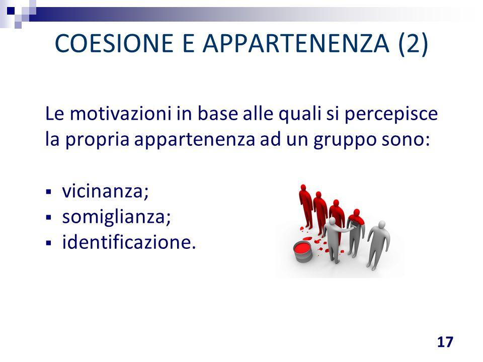 COESIONE E APPARTENENZA (2) Le motivazioni in base alle quali si percepisce la propria appartenenza ad un gruppo sono:  vicinanza;  somiglianza;  i