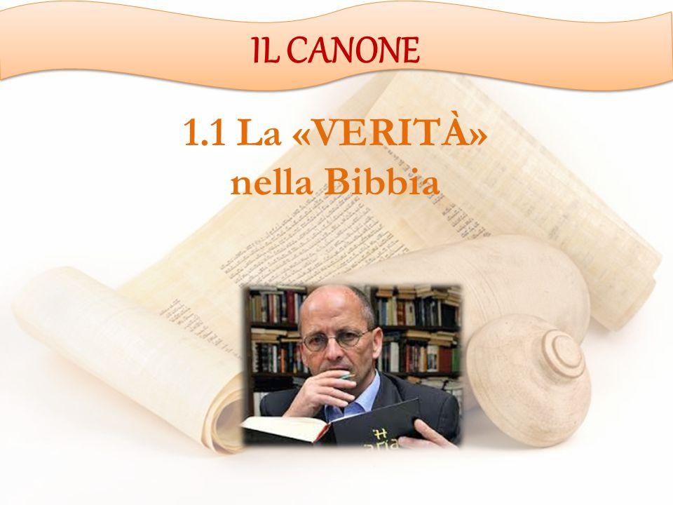 1.1 La «VERITÀ» nella Bibbia IL CANONE