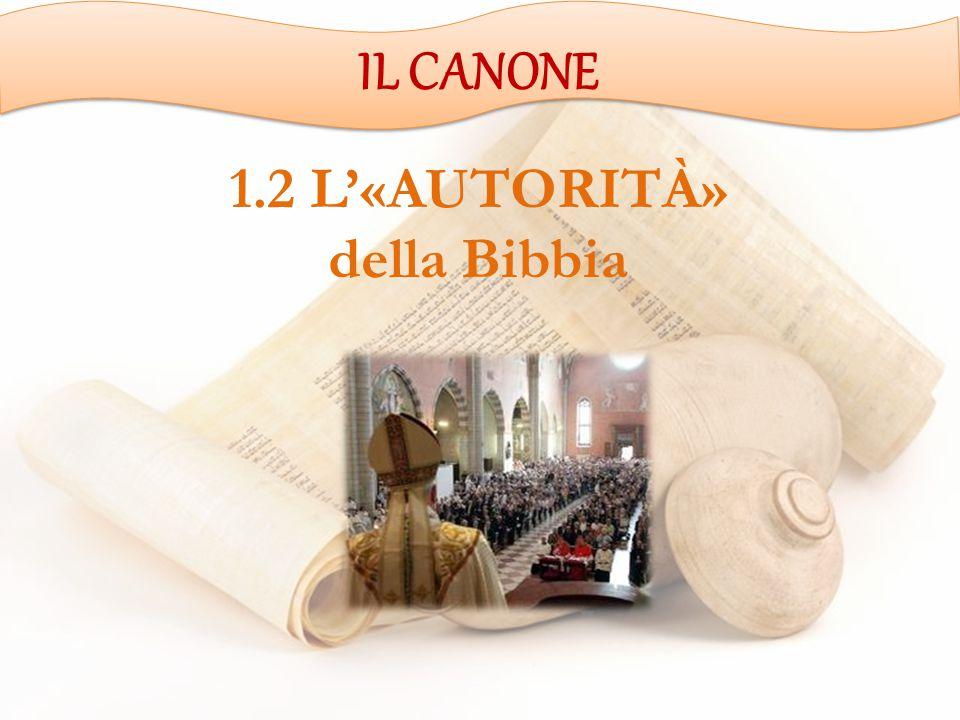 1.2 L'«AUTORITÀ» della Bibbia IL CANONE