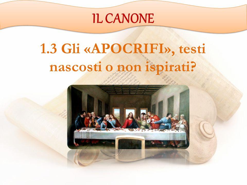 1.3 Gli «APOCRIFI», testi nascosti o non ispirati? IL CANONE