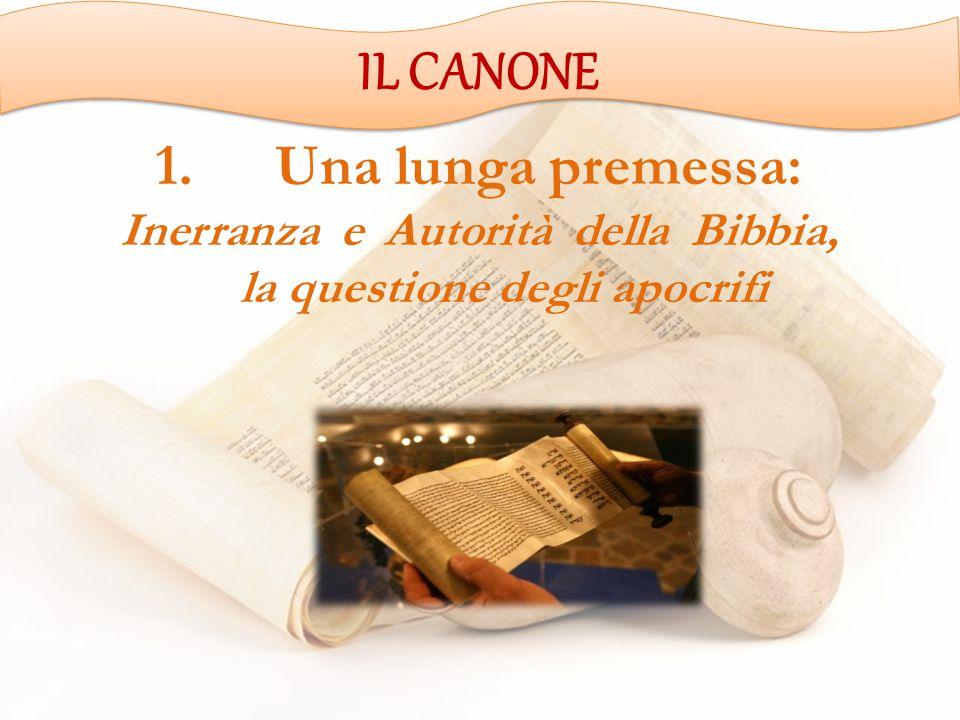 1.Una lunga premessa: Inerranza e Autorità della Bibbia, la questione degli apocrifi IL CANONE