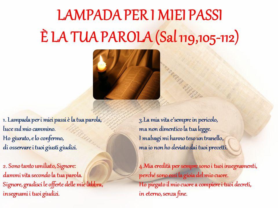 LAMPADA PER I MIEI PASSI È LA TUA PAROLA (Sal 119,105-112) 1.