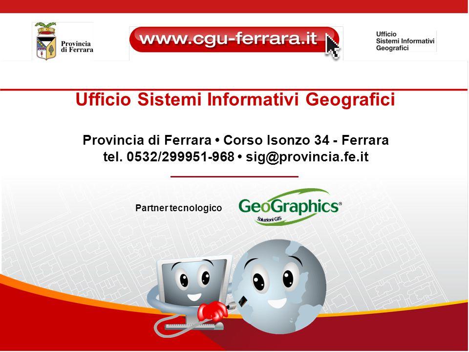 Ufficio Sistemi Informativi Geografici Provincia di Ferrara Corso Isonzo 34 - Ferrara tel. 0532/299951-968 sig@provincia.fe.it Partner tecnologico