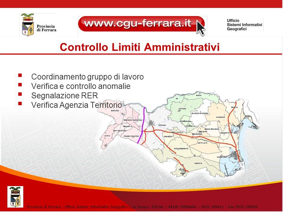 Controllo Limiti Amministrativi Provincia di Ferrara - Ufficio Sistemi Informativi Geografici C.so Isonzo, 105/A6 – 44100 FERRARA – 0532 299411 - Fax
