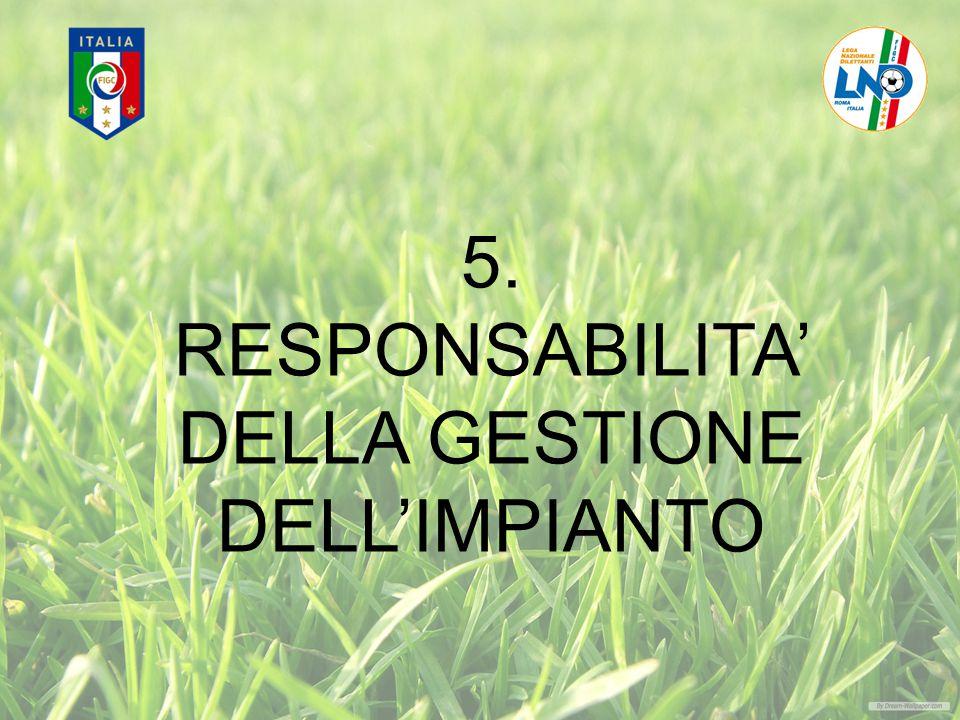 5. RESPONSABILITA' DELLA GESTIONE DELL'IMPIANTO